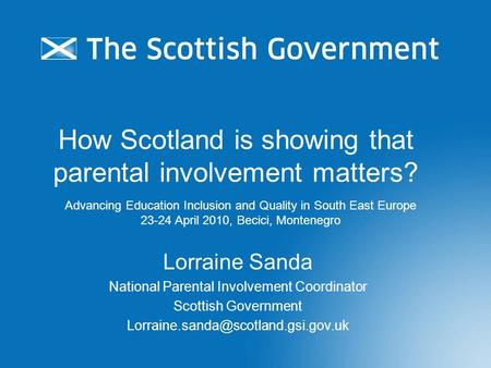 How Scotland is showing that parental involvement matters? Lorraine Sanda National Parental Involvement Coordinator Scottish Government