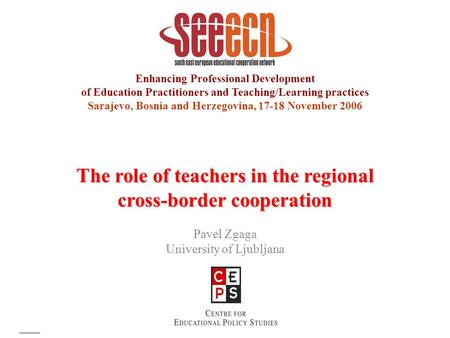 Enhancing Professional Development of Education Practitioners and Teaching/Learning practices Sarajevo, Bosnia and Herzegovina, 17-18 November 2006 The.
