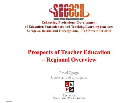 Enhancing Professional Development of Education Practitioners and Teaching/Learning practices Sarajevo, Bosnia and Herzegovina, 17-18 November 2006 Prospects.
