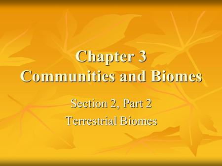 Chapter 3 Communities and Biomes Section 2, Part 2 Terrestrial Biomes.