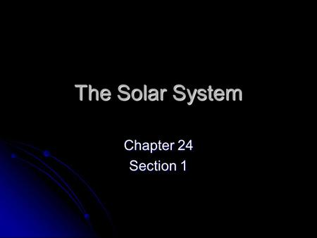 The Solar System Chapter 24 Section 1. Earth Centered Models (Geocentric) Various models of the solar system with Earth at the center. Various models.