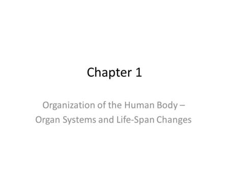 Chapter 1 Organization of the Human Body – Organ Systems and Life-Span Changes.