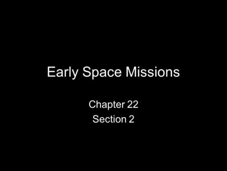 Early Space Missions Chapter 22 Section 2.