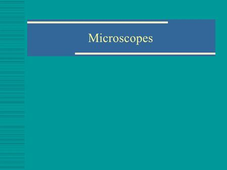 Microscopes. Simple Light Microscopes Contains one lens Uses light Used by Anton van Leeuwenhoek in the 1600s.