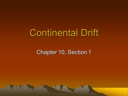 Continental Drift Chapter 10, Section 1.