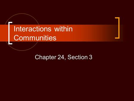 Interactions within Communities Chapter 24, Section 3.