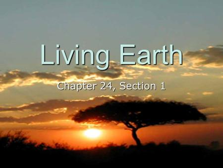 Living Earth Chapter 24, Section 1. The Biosphere Biosphere –Part of Earth that supports life. Includes: upper part of the crust all water the atmosphere.