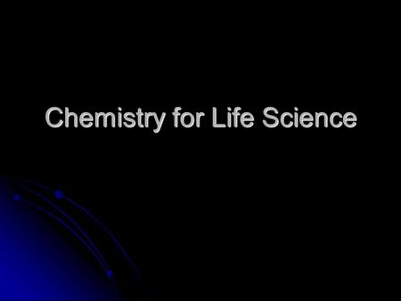 Chemistry for Life Science. Matter Anything that: Anything that: Has mass. Has mass. Takes up space. Takes up space.