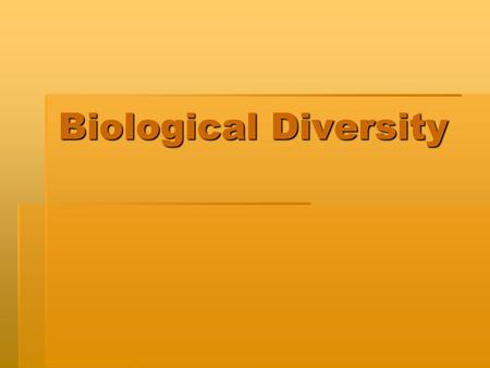 Biological Diversity. Biodiversity The variety of species in a specific area. The variety of species in a specific area. Easily measured by counting the.