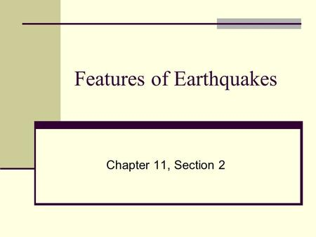 Features of Earthquakes Chapter 11, Section 2. Focus The point on a fault where rocks break and energy is released.