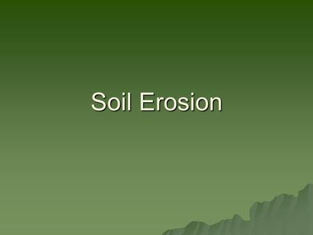 Soil Erosion. Soil – An Important Resource Soil Erosion Soil Erosion Occurs when soil is moved from the place where it formed. Occurs when soil is moved.