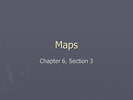 Maps Chapter 6, Section 3. Map Projections How is a map made? How is a map made? Points on a globe (3D) are transferred to paper (2D). May distort shapes.