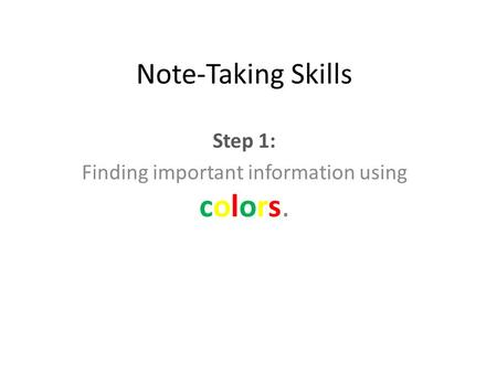 Note-Taking Skills Step 1: Finding important information using colors.