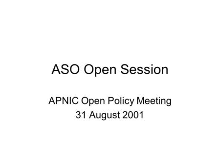 ASO Open Session APNIC Open Policy Meeting 31 August 2001.