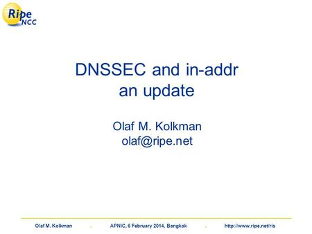 Olaf M. Kolkman. APNIC, 6 February 2014, Bangkok.  DNSSEC and in-addr an update Olaf M. Kolkman