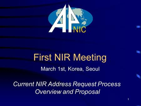 1 First NIR Meeting Current NIR Address Request Process Overview and Proposal March 1st, Korea, Seoul.