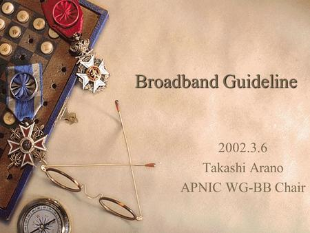Broadband Guideline 2002.3.6 Takashi Arano APNIC WG-BB Chair.
