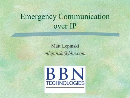 Emergency Communication over IP Matt Lepinski