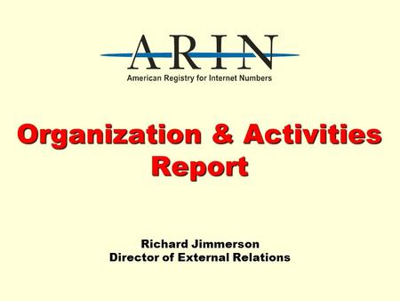 Organization & Activities Report Richard Jimmerson Director of External Relations.