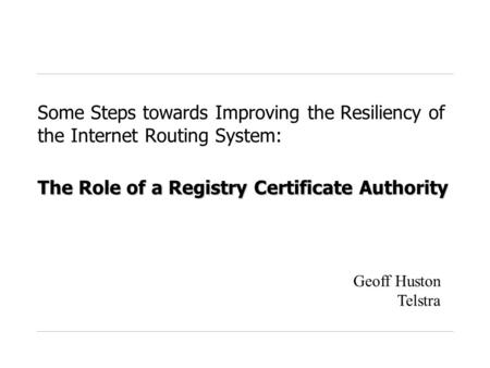 The Role of a Registry Certificate Authority Some Steps towards Improving the Resiliency of the Internet Routing System: The Role of a Registry Certificate.