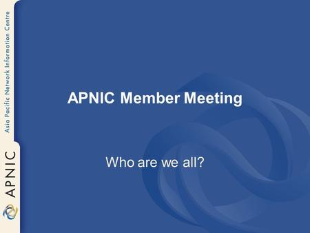 APNIC Member Meeting Who are we all?. Economy First meeting?