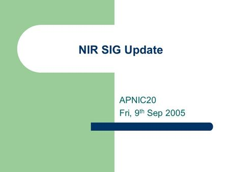 NIR SIG Update APNIC20 Fri, 9 th Sep 2005. Overview Attendance – Roughly 30 attendees – Attendees also from a few non-NIRs this time Presentation – 1.