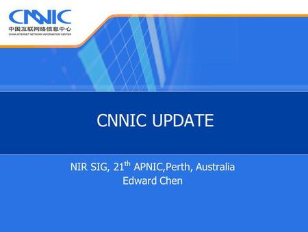 CNNIC UPDATE NIR SIG, 21 th APNIC,Perth, Australia Edward Chen.