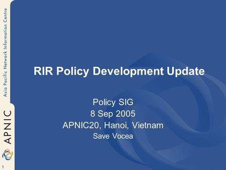 1 RIR Policy Development Update Policy SIG 8 Sep 2005 APNIC20, Hanoi, Vietnam Save Vocea.