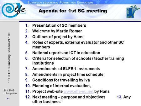 21.1.2008 H Laugesen 1 1 st ELFE 2 SC meeting, Brussels 21.1.08 Agenda for 1st SC meeting 1.Presentation of SC members 2.Welcome by Martin Rømer 3.Outlines.