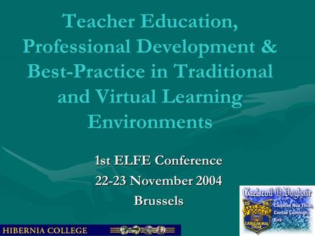 Teacher Education, Professional Development & Best-Practice in Traditional and Virtual Learning Environments 1st ELFE Conference 22-23 November 2004 Brussels.