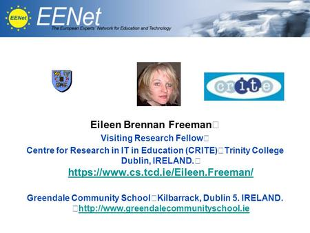 Eileen Brennan Freeman Visiting Research Fellow Centre for Research in IT in Education (CRITE) Trinity College Dublin, IRELAND. https://www.cs.tcd.ie/Eileen.Freeman/