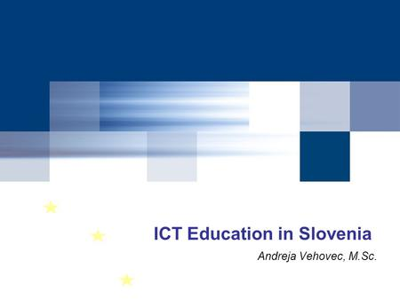 ICT Education in Slovenia Andreja Vehovec, M.Sc..
