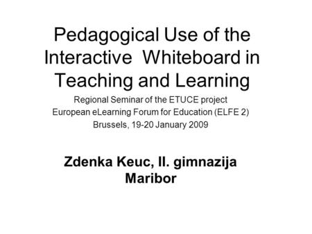 Pedagogical Use of the Interactive Whiteboard in Teaching and Learning Regional Seminar of the ETUCE project European eLearning Forum for Education (ELFE.