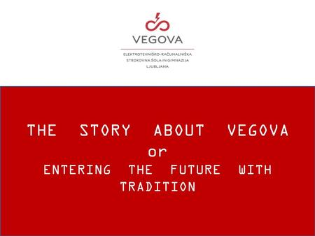 THE STORY ABOUT VEGOVA or ENTERING THE FUTURE WITH TRADITION.