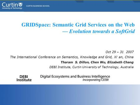 GRIDSpace: Semantic Grid Services on the Web Evolution towards a SoftGrid Oct 29 – 31 2007 The International Conference on Semantics, Knowledge and Grid,