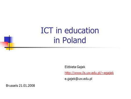 ICT in education in Poland Elżbieta Gajek  Brussels 21.01.2008.