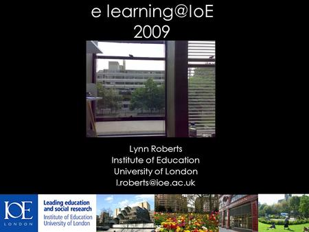 E 2009 Lynn Roberts Institute of Education University of London