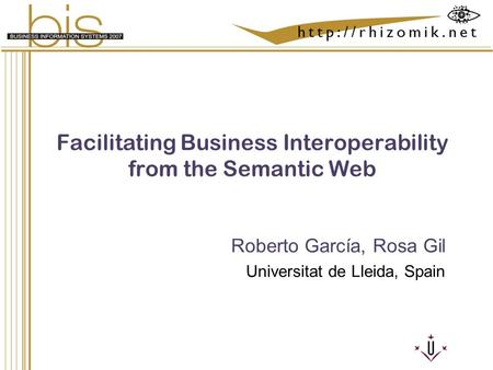 Semantic Integration and Retrieval of Multimedia Metadata Facilitating Business Interoperability from the Semantic Web Roberto García, Rosa Gil Universitat.