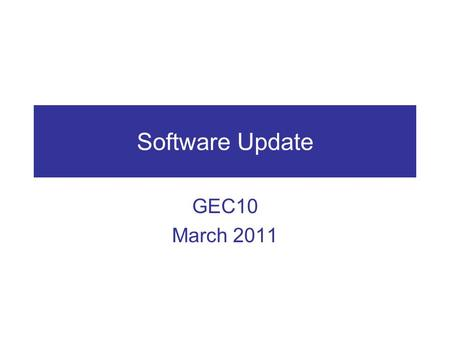 Software Update GEC10 March 2011. List of Software OpenFlow ref. implementation git://openflowswitch.org/openflow.git