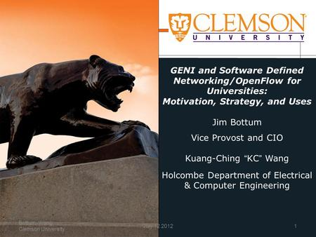 GENI and Software Defined Networking/OpenFlow for Universities: Motivation, Strategy, and Uses Jim Bottum Vice Provost and CIO Kuang-Ching KC Wang Holcombe.