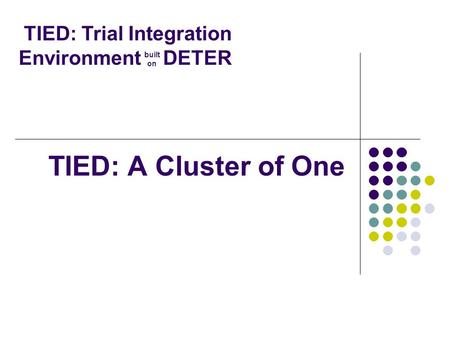 TIED: A Cluster of One TIED: Trial Integration Environment DETER built on.