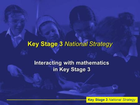 Key Stage 3 National Strategy Interacting with mathematics in Key Stage 3.