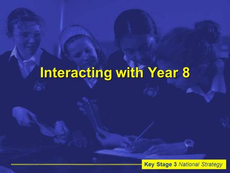 Key Stage 3 National Strategy Interacting with Year 8.