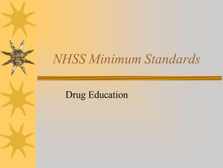 NHSS Minimum Standards Drug Education. Minimum Criteria The school has a member of staff and a governor who are responsible for drug education provision.