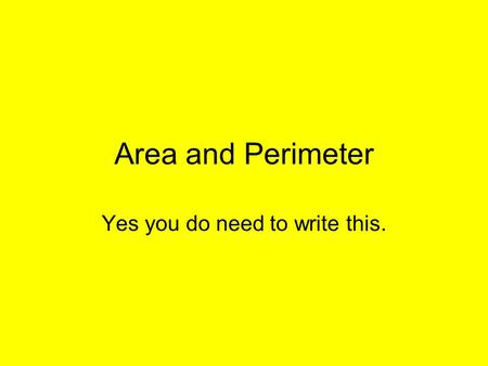 Area and Perimeter Yes you do need to write this..