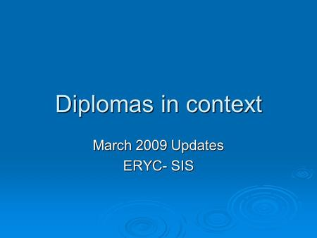 Diplomas in context March 2009 Updates ERYC- SIS.