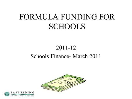 FORMULA FUNDING FOR SCHOOLS 2011-12 Schools Finance- March 2011.