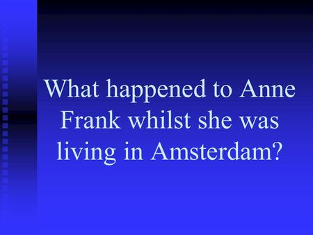 What happened to Anne Frank whilst she was living in Amsterdam?