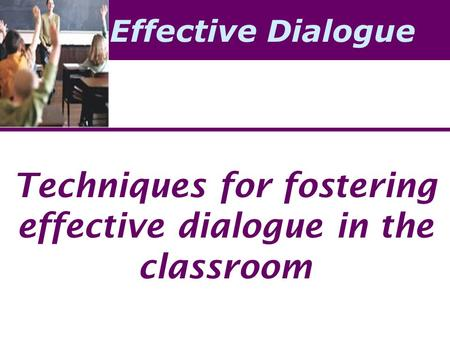 Effective Dialogue Techniques for fostering effective dialogue in the classroom.