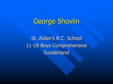George Shovlin St. Aidans R.C. School 11-18 Boys Comprehensive Sunderland.